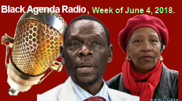 Black Agenda Radio, Week of June 4, 2018