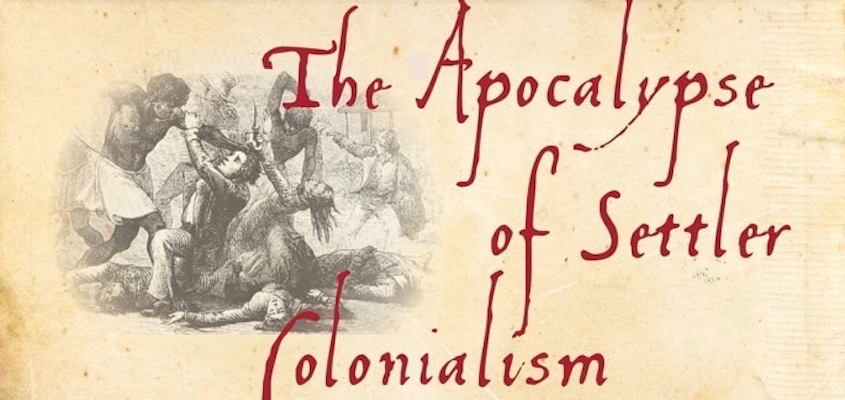 The Apocalypse of Settler Colonialism