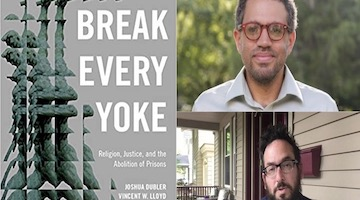 "BAR Book Forum: Joshua Dubler and Vincent Lloyd's ""Break Every Yoke"""