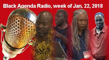 Black Agenda Radio. Week of January 22, 2018