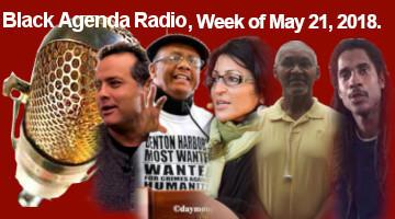 Black Agenda Radio, Week of May 21, 2018