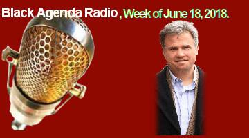 Black Agenda Radio, Week of June 18, 2018