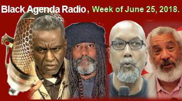 Black Agenda Radio, Week of Monday, June 25, 2018