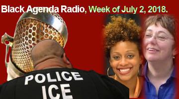 Black Agenda Radio, Week of July 2, 2018