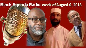 Black Agenda Radio, Week of August 6, 2018