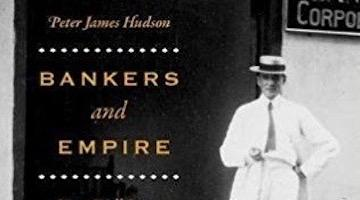 "BAR Book Forum: Peter James Hudson's ""Bankers and Empire"""