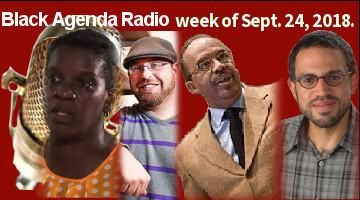 Black Agenda Radio, Week of Septermber 24, 2018