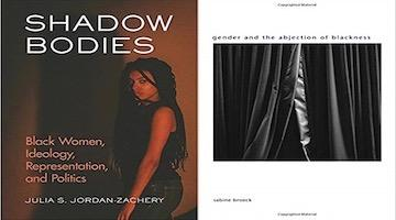 "BAR Book Forum: Julia Jordan-Zachery's""Shadow Bodies""and Sabine Broeck's ""Gender and the Abjection of Blackness"""