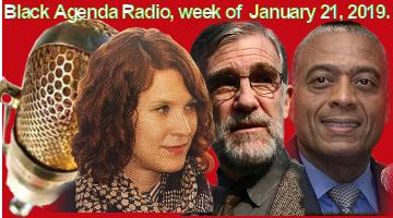 Black Agenda Radio, Week of jANUARY 21, 2019