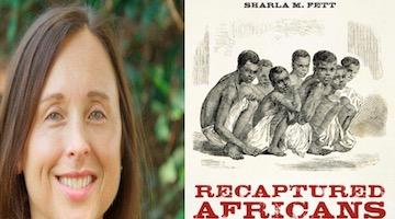 "BAR Book Forum: Sharla Fett on ""Recaptured Africans"""