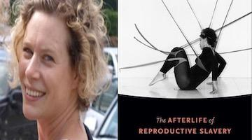 "BAR Book Forum: Alys Eve Weinbaum's ""The Afterlife of Reproductive Slavery"""