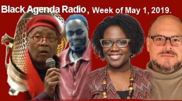 Black Agenda Radio, Week of May 1, 2019
