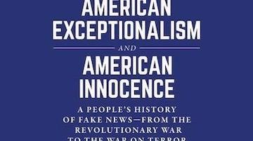 Celebrating the Release of American Exceptionalism and American Innocence: A People's History of Fake News-From the Revolutionary War to the War on Terror