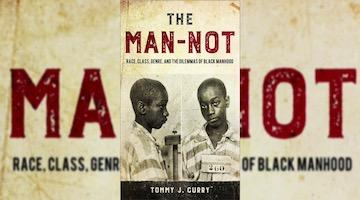 Book Review: The Man-Not: Race, Class, Genre and the Dilemmas of Black Manhood