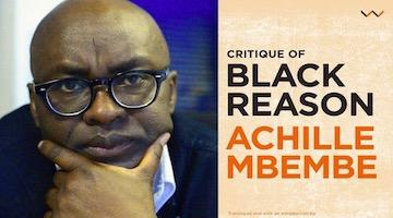 "BAR Book Forum: Symposium on Achille Mbembe's ""Critique of Black Reason"" (Part 3)"