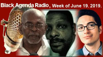 Black Agenda Radio, Week of June 19, 2019