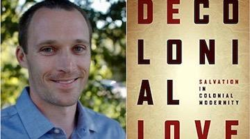 "BAR Book Forum: Joseph Drexler-Dreis's ""Decolonial Love"""