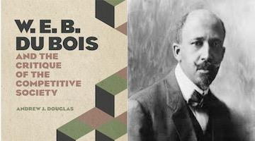 "BAR Book Forum: Andrew J. Douglas's ""W. E. B. Du Bois and the Critique of the Competitive Society"""