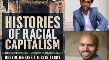"BAR Book Forum: Destin Jenkins and Justin Leroy's ""Histories of Racial Capitalism"""