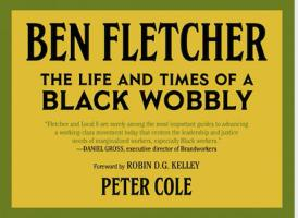 Ben Fletcher: The Life and Times of a Black Wobbly